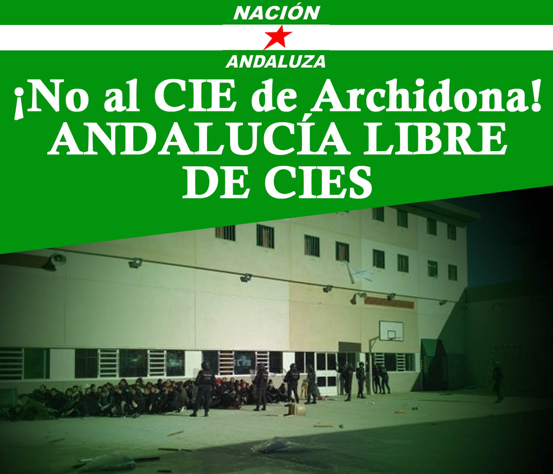 ¡Andalucía libre de CIEs! Nación Andaluza ante el Guantánamo español de Archidona